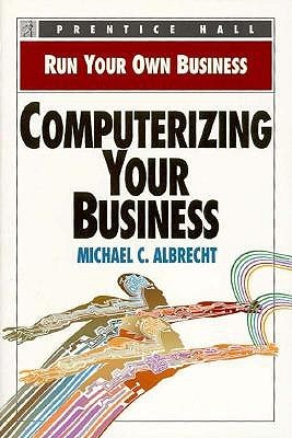 Computerizing Your Business  by  Mike Albrecht