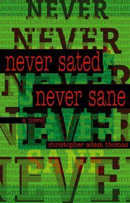 Never Sated, Never Sane Christopher Adam Thomas