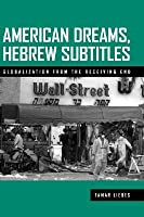 American Dreams, Hebrew Subtitles: Globalization from the Receiving End  by  Tamar Liebes