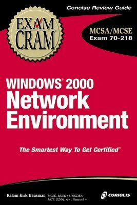 MCSA Windows 2000 Network Environment Exam Cram: Exam: 70-218 Kirk Hausman
