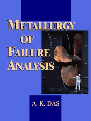 Metallurgy Of Failure Analysis  by  A.K. Das