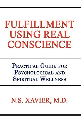 Fulfillment Using Real Conscience: Practical Guide for Psychological and Spiritual Wellness  by  N.S. Xavier