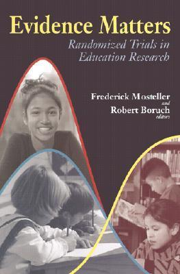 Evidence Matters: Randomized Trials in Education Research  by  Frederick Mosteller