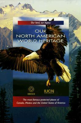 Our North American World Heritage  by  Mark Swadling