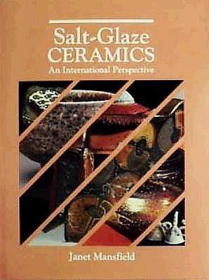 Salt-Glaze Ceramics: An International Perspective  by  Janet Mansfield