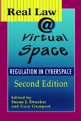 Real Law @ Virtual Space: Communication Regulation In Cyberspace (The Hampton Press Communication Series: Communication And Law) Susan J. Drucker