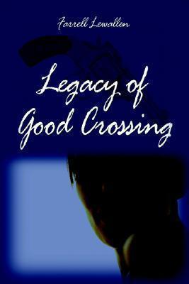 Legacy of Good Crossing  by  Farrell Lewallen