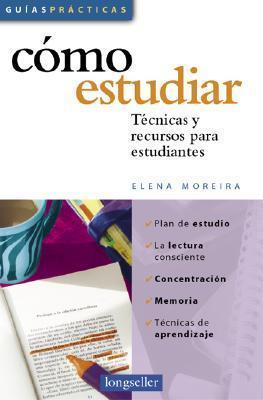 Como Estudiar : Tecnicas Y Recursos Para Estudiantes / How to Study: Tecnicas Y Recursos Para Estudiantes  by  Elena Moreira