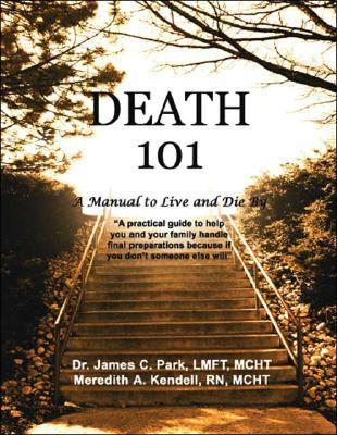 Death 101: A Manual to Live and Die  by  by James C. Park