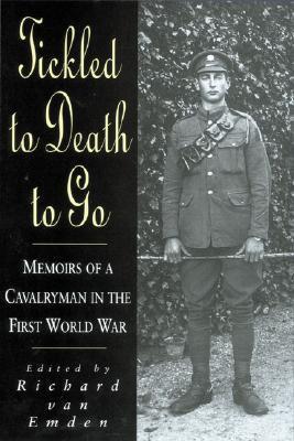 Tickled To Death To Go: The Memoirs Of A Cavalryman In World War I  by  Richard Van Emden