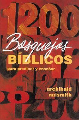 1200 Bosquejos Biblicos Para Predicar y Ensenar = 1200 Scripture Outlines  by  Archibald Naismith