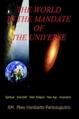The World in the Mandate of the Universe  by  Plies Hardiarto Partosuputro