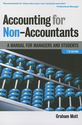 Accounting For Non Accountants: A Manual For Managers And Students  by  Graham Mott