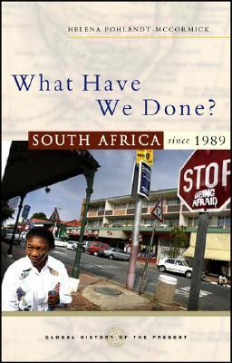 What Have We Done?: South Africa since 1989  by  Helena Pohlandt-McCormick