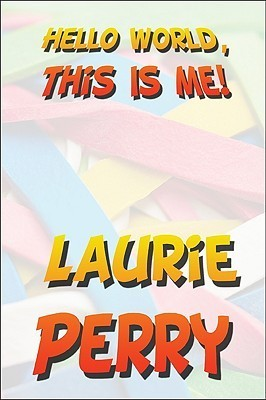 Hello World, This Is Me! Laurie   Perry
