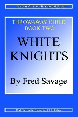 Throwaway Child: White Knights  by  Fred H. Savage