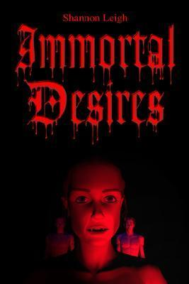 Immortal Desires  by  Leigh Shannon