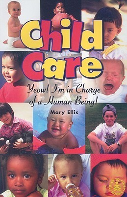 Child Care: Yeow! Im in Charge of a Human Being! Mary     Ellis
