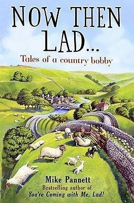 Now Then Lad...: Tales Of A Country Bobby  by  Mike Pannett