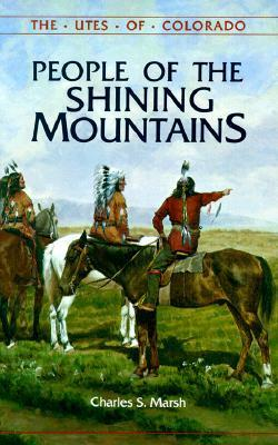 People of the Shining Mountains: The Utes of Colorado  by  Charles S. Marsh