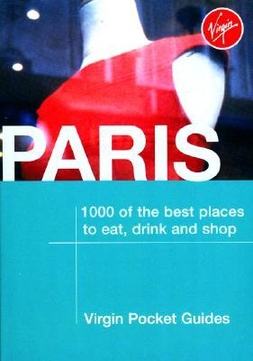 Paris: 1000 of the Best Places to Eat, Drink and Shop Virgin Publishing