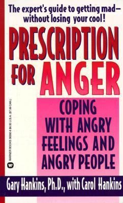 Prescription for Anger Coping with Angry Feelings and Angry People Gary D. Hankins