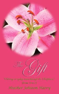 The Gift: Solving Everyday Issues Through the Scriptures  by  Heather Johnson Harry