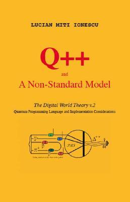 Q++ And A Non Standard Model: The Digital World Theory V.2   Quantum Programming Language And Implementation Considerations  by  Lucian Miti Ionescu