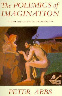 The Polemics Of Imagination: Selected Essays On Art, Culture And Society Peter Abbs
