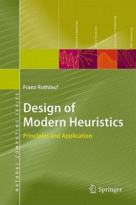 Design of Modern Heuristics: Principles and Application (Natural Computing Series) Franz Rothlauf