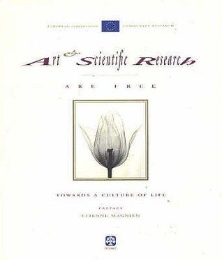 Art & Scientific Research Are Free: Towards a Culture of Life European Commission