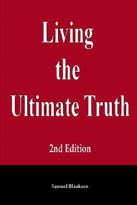 Living the Ultimate Truth: 2nd Edition  by  Samuel Blankson