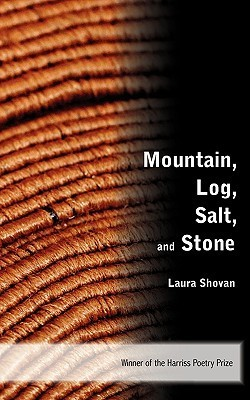 Mountain, Log, Salt, and Stone  by  Laura Shovan
