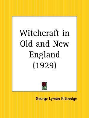 Witchcraft In Old And New England George Lyman Kittredge