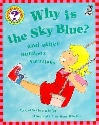 Why Is The Sky Blue ?: And Other Outdoor Questions (Question & Answer Storybook Series)  by  Catherine Ripley