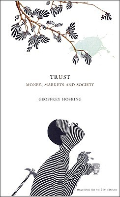 Trust: Money, Markets and Society  by  Geoffrey Hosking