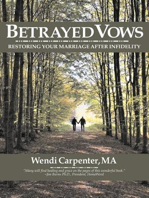 Betrayed Vows: Restoring Your Marriage After Infidelity  by  Wendi Carpenter
