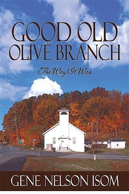Good Old Olive Branch: The Way It Was Gene Nelson Isom