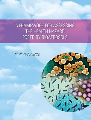 A Framework For Assessing The Health Hazard Posed By Bioaerosols Committee on Determining a Standard Unit of Measure for Biological Aerosols