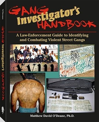 Gang Investigators Handbook: A Law-Enforcement Guide to Identifying and Combating Violent Street Gangs Matthew David ODeane
