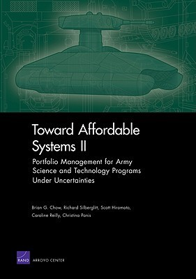 Toward Affordable Systems II: Portfolio Management for Army Science and Technology Programs Under Uncertainties  by  Richard Silberglitt