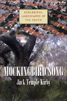 Mockingbird Song: Ecological Landscapes of the South  by  Jack Temple Kirby