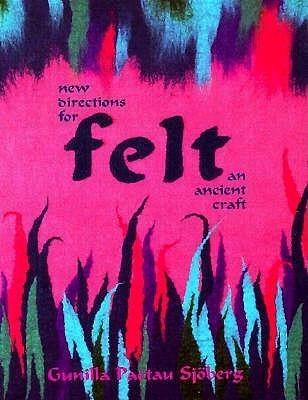 Felt: New Directions for an Ancient Craft  by  Gunilla Paetau Sjoberg