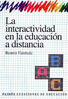 Interactividad En La Educacion a Distancia  by  Beatriz Fainholc