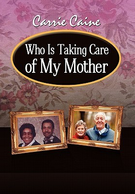 Who Is Taking Care of My Mother  by  Carrie Caine