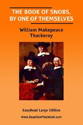 The Book of Snobs,  by  One of Themselves [Easyread Large Edition] by William Makepeace Thackeray