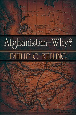 Afghanistanawhy?  by  Philip C. Keeling