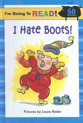 I Hate Boots!  by  Laura Rader