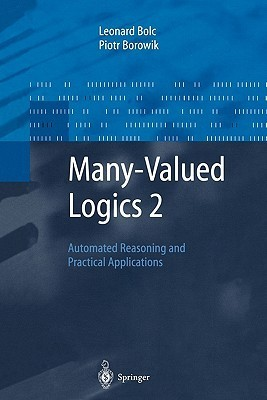 Many-Valued Logics 2: Automated Reasoning and Practical Applications Leonard Bolc