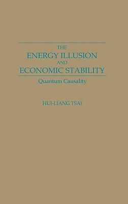 The Energy Illusion and Economic Stability: Quantum Causality Hui-Liang Tsai
